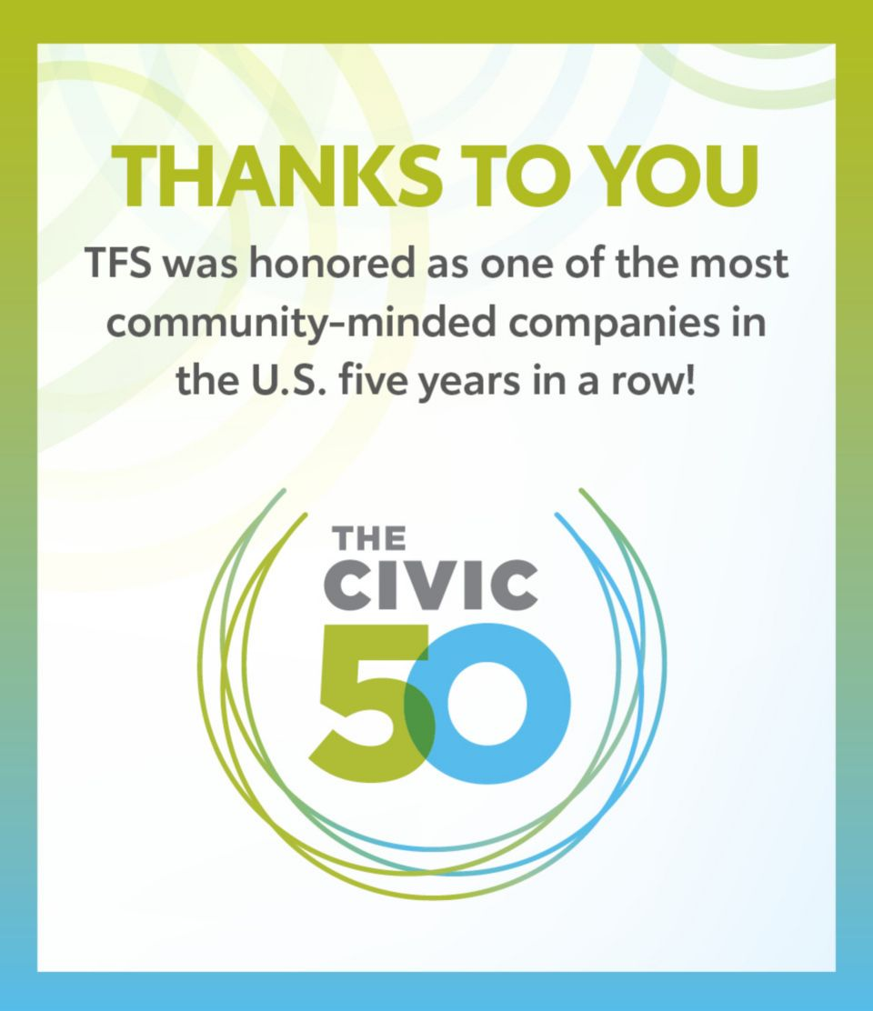 The Civic 50. Thanks to you. TFS was honored as one of the most community-minded companies in the U.S. five years in a row!